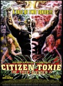 POSTER - CITIZEN TOXIE - THE TOXIC AVENGER IV